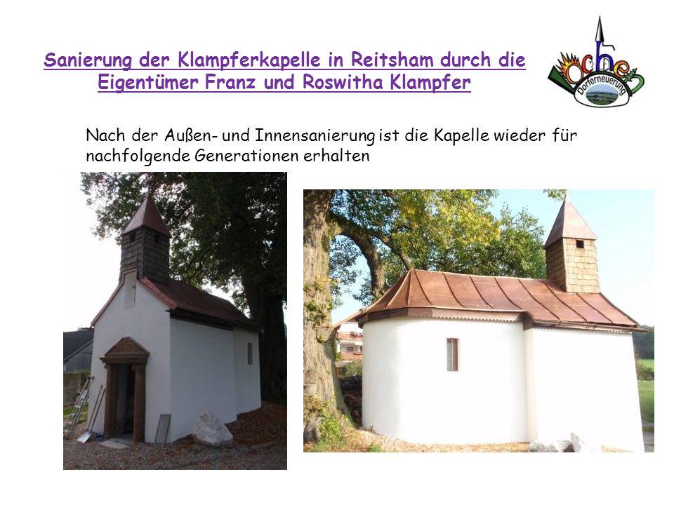 Sanierung der Klampferkapelle in Reitsham durch die Eigentümer Franz und Roswitha Klampfer Nach der Außen- und Innensanierung ist die Kapelle wieder f