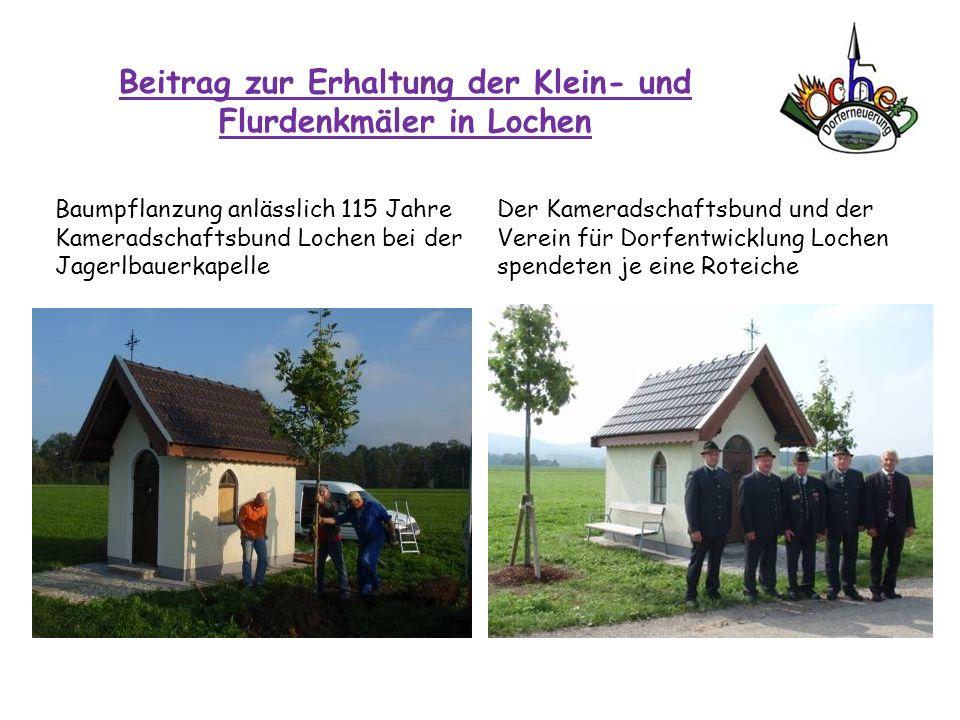 Beitrag zur Erhaltung der Klein- und Flurdenkmäler in Lochen Baumpflanzung anlässlich 115 Jahre Kameradschaftsbund Lochen bei der Jagerlbauerkapelle D
