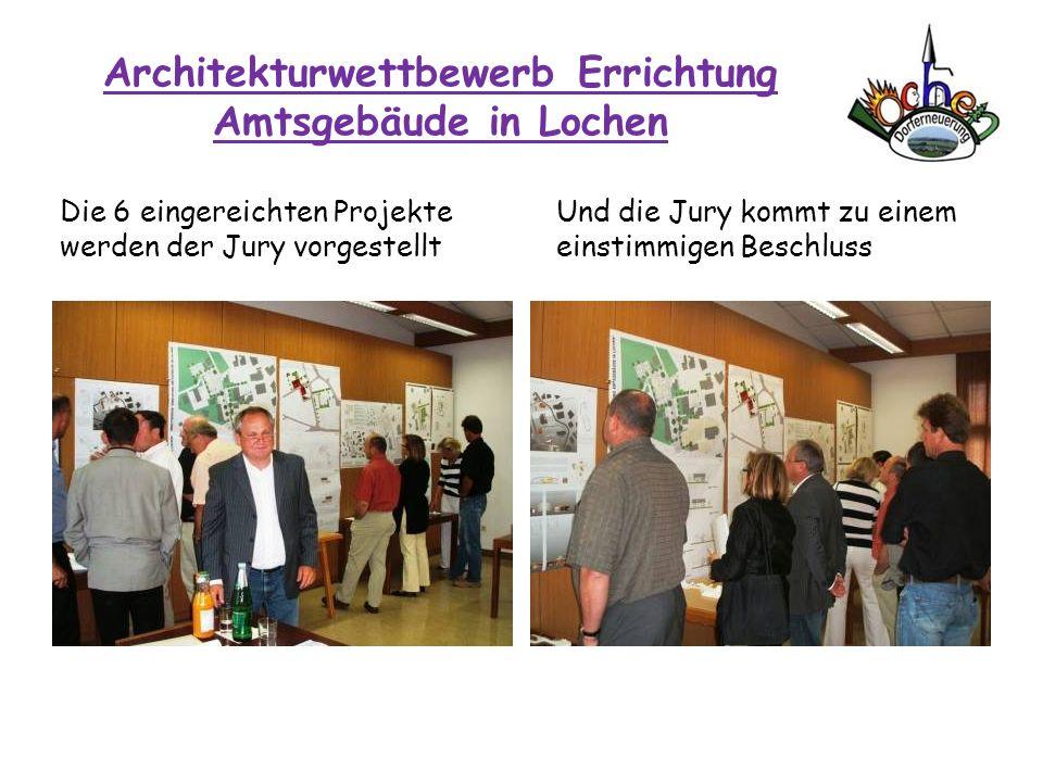 Architekturwettbewerb Errichtung Amtsgebäude in Lochen Die 6 eingereichten Projekte werden der Jury vorgestellt Und die Jury kommt zu einem einstimmig