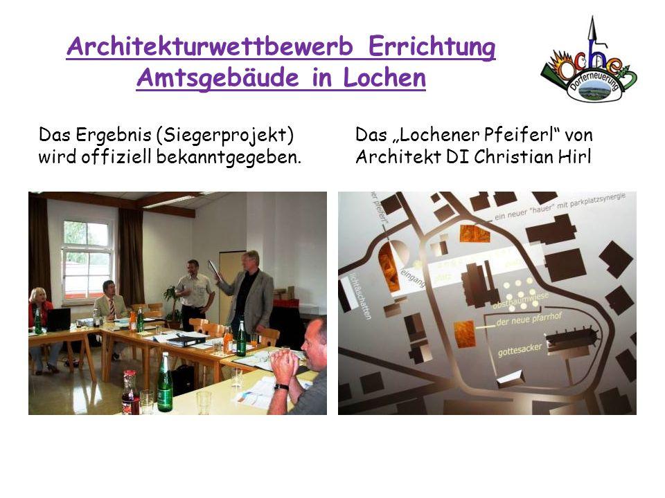 Architekturwettbewerb Errichtung Amtsgebäude in Lochen Das Ergebnis (Siegerprojekt) wird offiziell bekanntgegeben. Das Lochener Pfeiferl von Architekt