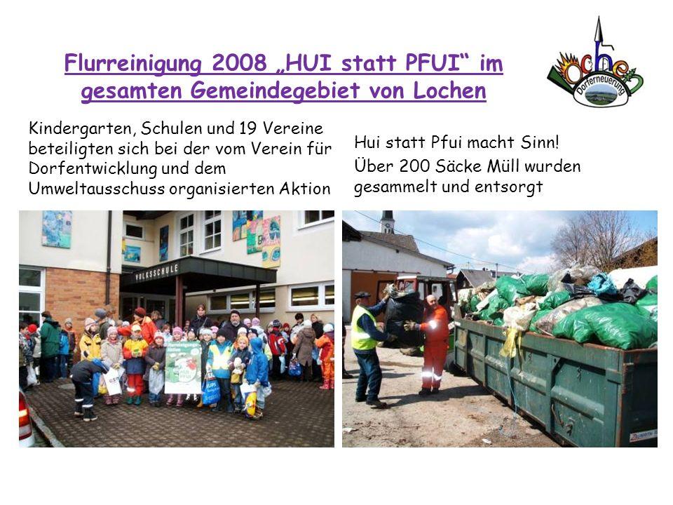Flurreinigung 2008 HUI statt PFUI im gesamten Gemeindegebiet von Lochen Kindergarten, Schulen und 19 Vereine beteiligten sich bei der vom Verein für D