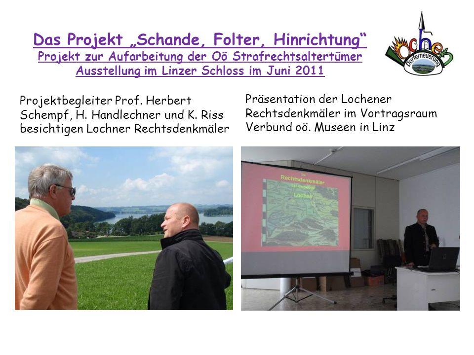 Das Projekt Schande, Folter, Hinrichtung Projekt zur Aufarbeitung der Oö Strafrechtsaltertümer Ausstellung im Linzer Schloss im Juni 2011 Projektbegle