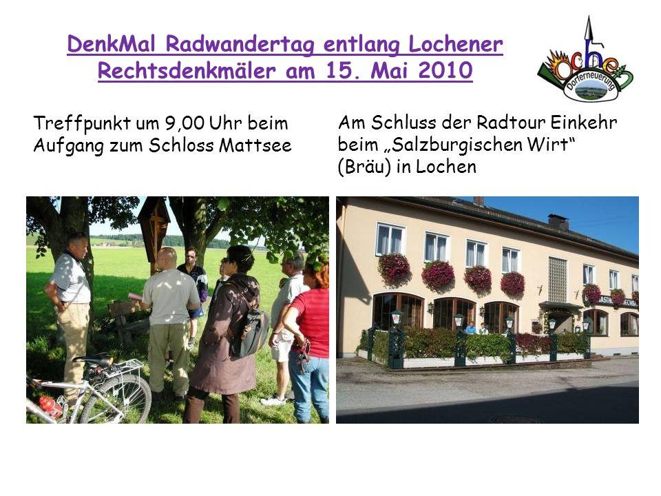 DenkMal Radwandertag entlang Lochener Rechtsdenkmäler am 15. Mai 2010 Treffpunkt um 9,00 Uhr beim Aufgang zum Schloss Mattsee Am Schluss der Radtour E