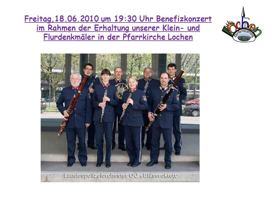 Freitag,18.06.2010 um 19:30 Uhr Benefizkonzert im Rahmen der Erhaltung unserer Klein- und Flurdenkmäler in der Pfarrkirche Lochen