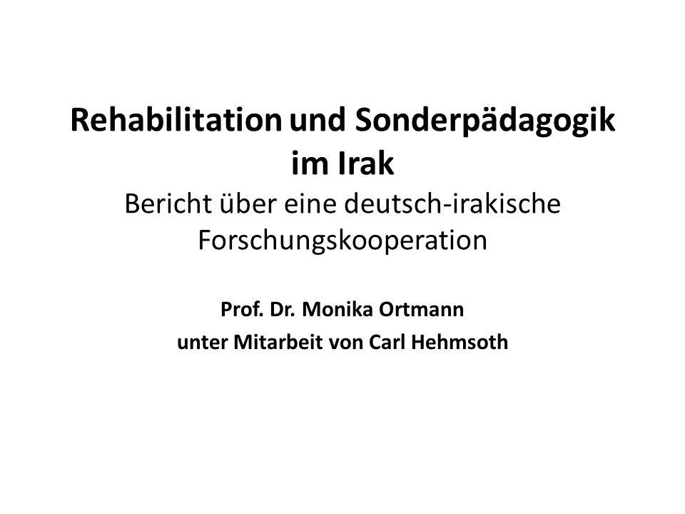 Rehabilitation und Sonderpädagogik im Irak Bericht über eine deutsch-irakische Forschungskooperation Prof.