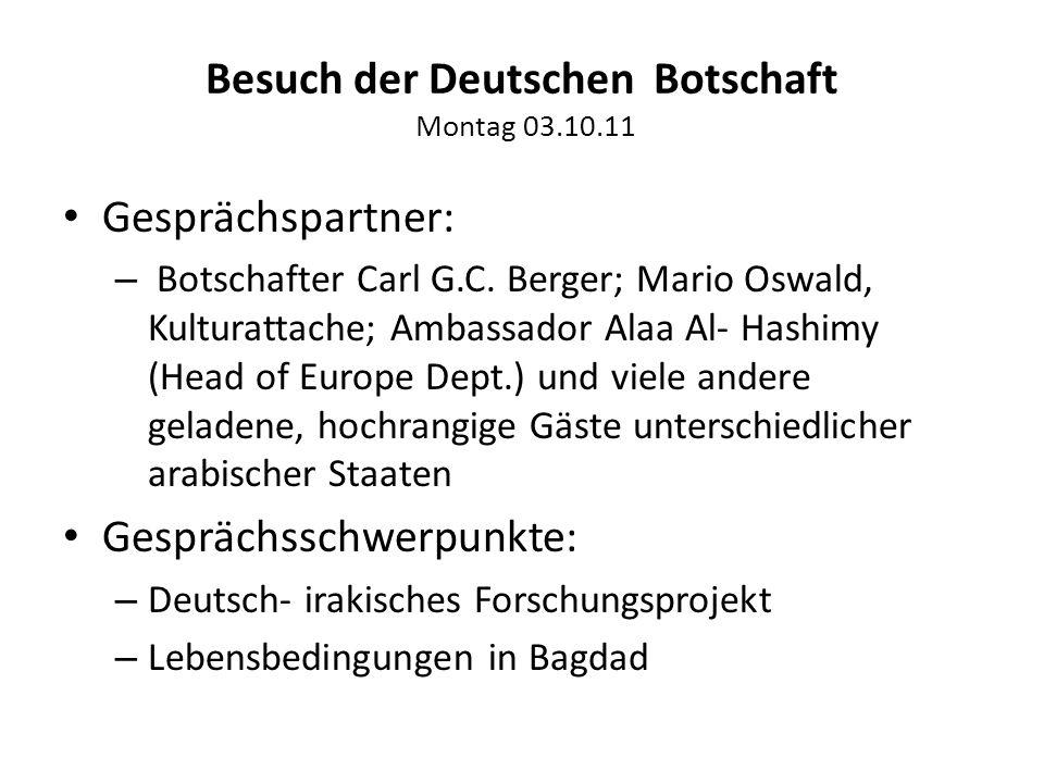 Besuch der Deutschen Botschaft Montag 03.10.11 Gesprächspartner: – Botschafter Carl G.C.