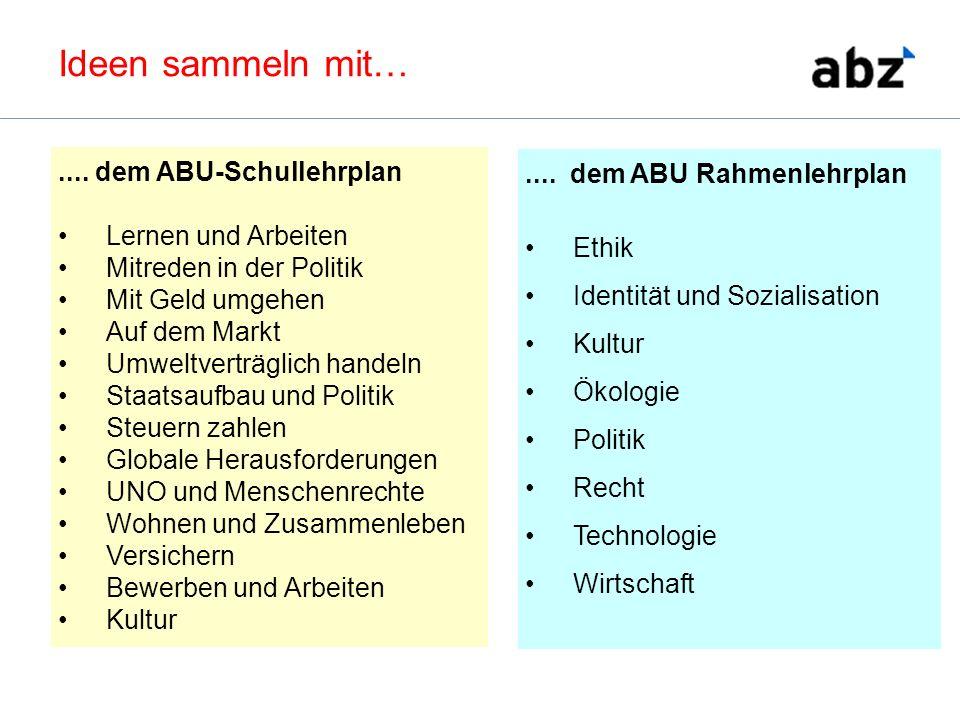 .... dem ABU Rahmenlehrplan Ethik Identität und Sozialisation Kultur Ökologie Politik Recht Technologie Wirtschaft.... dem ABU-Schullehrplan Lernen un