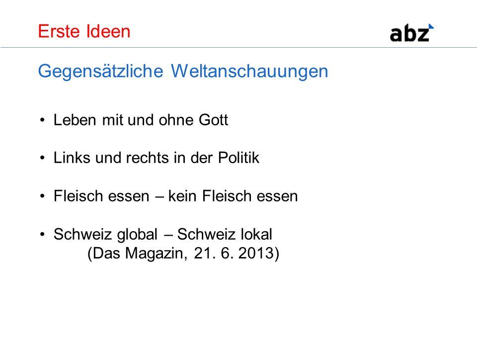 Leben mit und ohne Gott Links und rechts in der Politik Fleisch essen – kein Fleisch essen Schweiz global – Schweiz lokal (Das Magazin, 21. 6. 2013) E