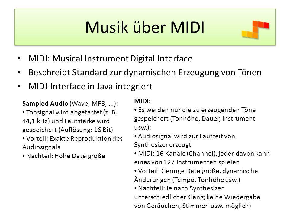 Musik über MIDI MIDI: Musical Instrument Digital Interface Beschreibt Standard zur dynamischen Erzeugung von Tönen MIDI-Interface in Java integriert Sampled Audio (Wave, MP3, …): Tonsignal wird abgetastet (z.
