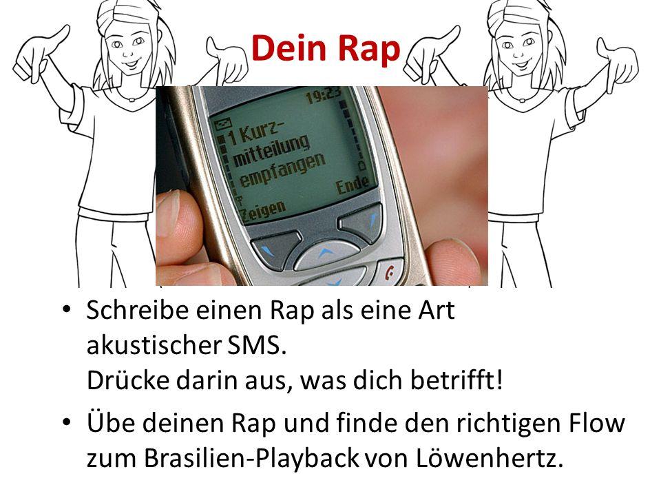 Dein Rap Schreibe einen Rap als eine Art akustischer SMS. Drücke darin aus, was dich betrifft! Übe deinen Rap und finde den richtigen Flow zum Brasili