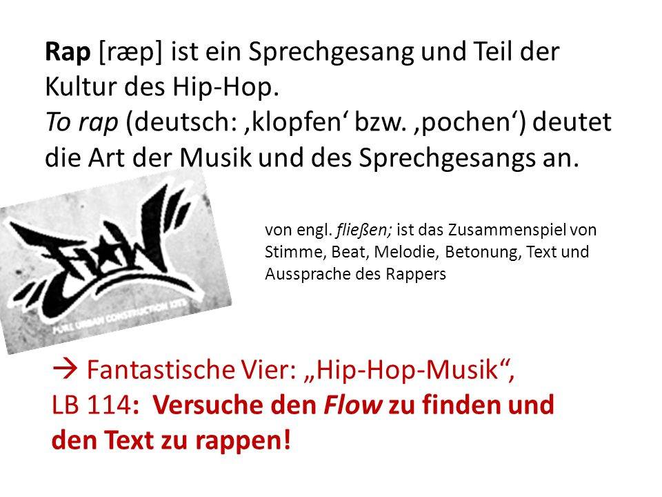 Rap [ræp] ist ein Sprechgesang und Teil der Kultur des Hip-Hop. To rap (deutsch: klopfen bzw. pochen) deutet die Art der Musik und des Sprechgesangs a