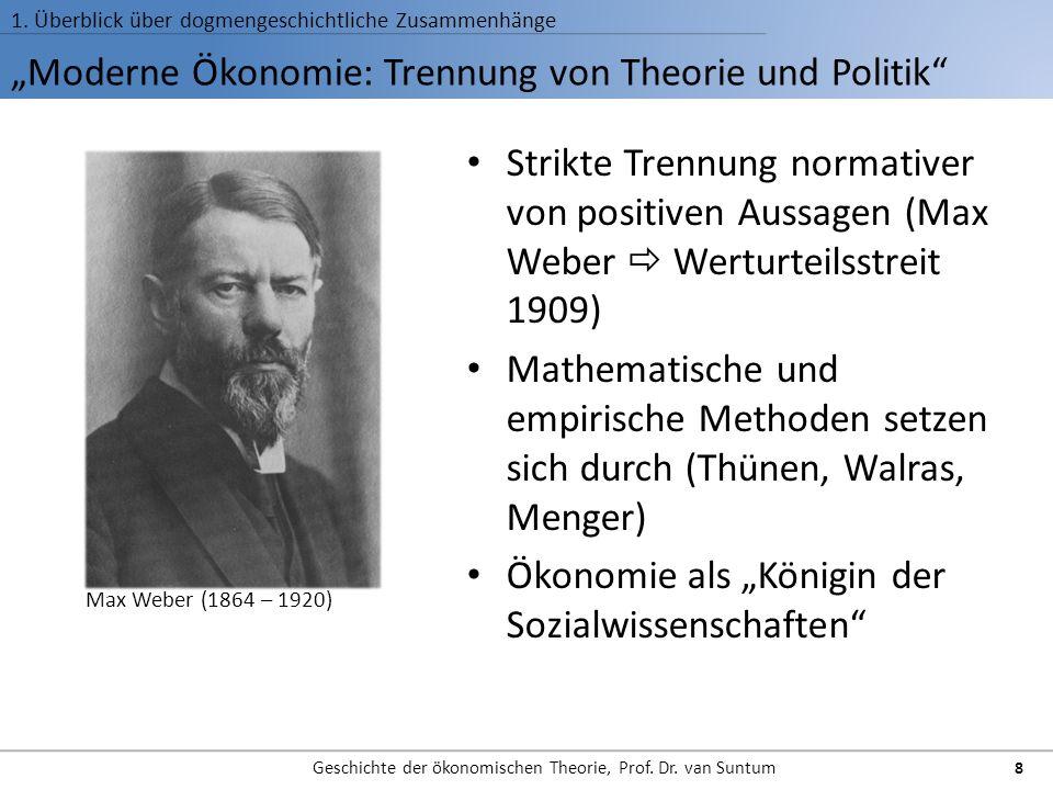 Moderne Ökonomie: Trennung von Theorie und Politik 1. Überblick über dogmengeschichtliche Zusammenhänge Geschichte der ökonomischen Theorie, Prof. Dr.