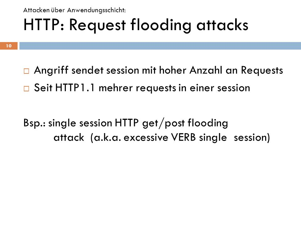HTTP: Request flooding attacks Angriff sendet session mit hoher Anzahl an Requests Seit HTTP1.1 mehrer requests in einer session Bsp.: single session