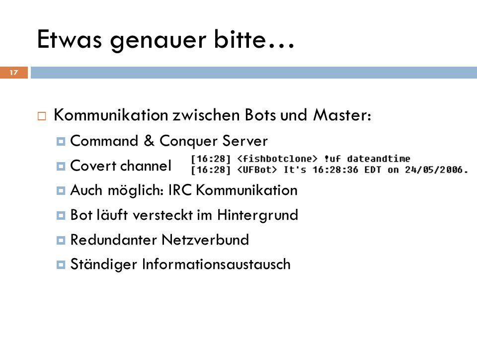 Etwas genauer bitte… Kommunikation zwischen Bots und Master: Command & Conquer Server Covert channel Auch möglich: IRC Kommunikation Bot läuft verstec