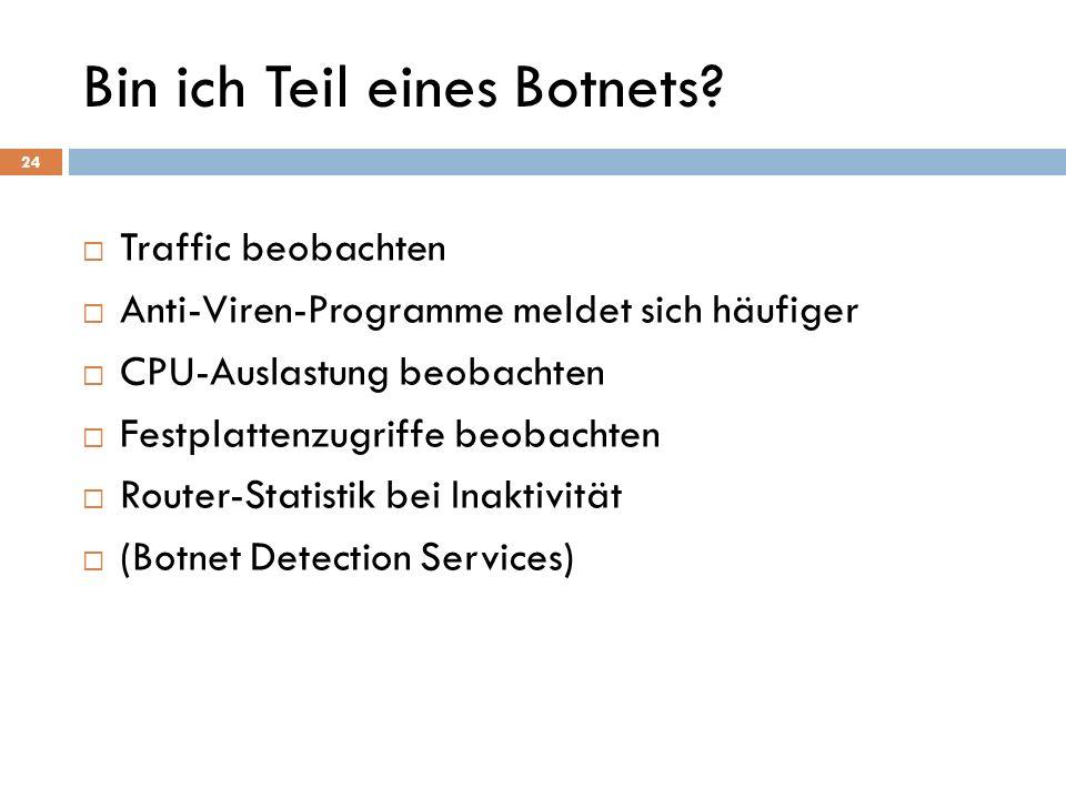 Bin ich Teil eines Botnets? Traffic beobachten Anti-Viren-Programme meldet sich häufiger CPU-Auslastung beobachten Festplattenzugriffe beobachten Rout