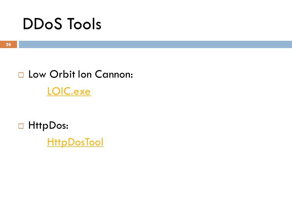 DDoS Tools 26 Low Orbit Ion Cannon: LOIC.exe HttpDos: HttpDosTool