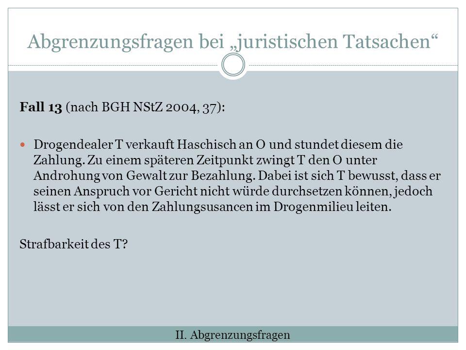 Abgrenzungsfragen bei juristischen Tatsachen Fall 13 (nach BGH NStZ 2004, 37): Drogendealer T verkauft Haschisch an O und stundet diesem die Zahlung.