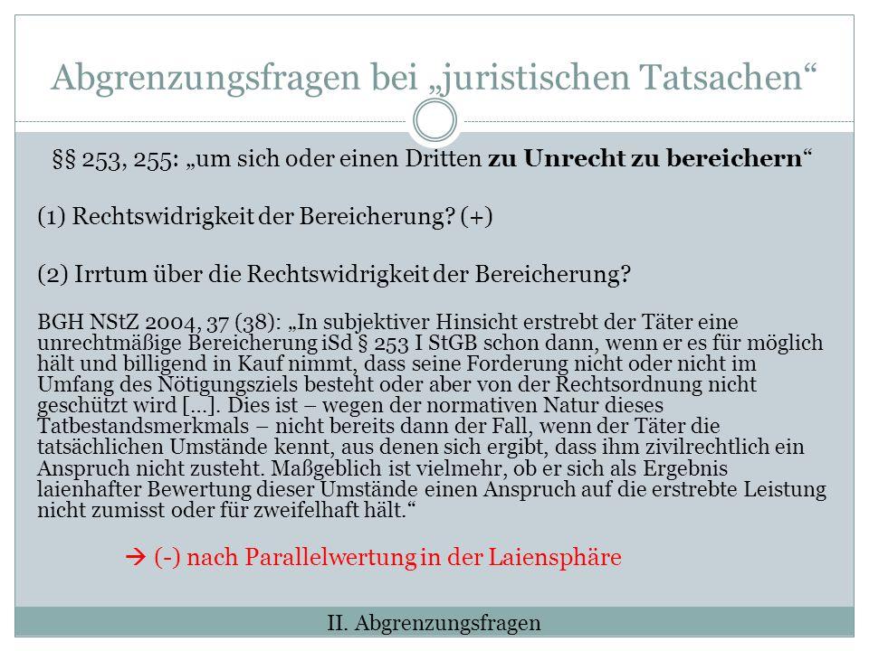 Abgrenzungsfragen bei juristischen Tatsachen §§ 253, 255: um sich oder einen Dritten zu Unrecht zu bereichern (1) Rechtswidrigkeit der Bereicherung.