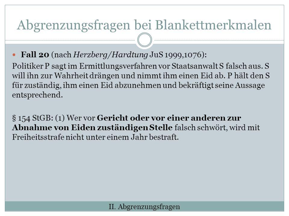 Abgrenzungsfragen bei Blankettmerkmalen Fall 20 (nach Herzberg/Hardtung JuS 1999,1076): Politiker P sagt im Ermittlungsverfahren vor Staatsanwalt S falsch aus.