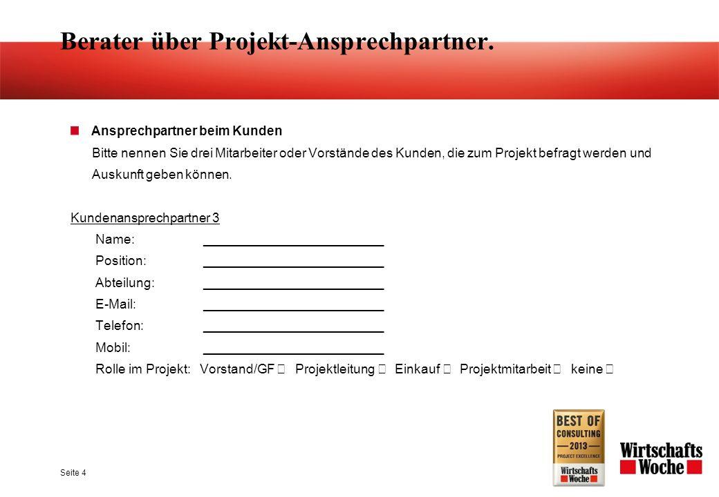 Berater über Projekt-Ansprechpartner. Ansprechpartner beim Kunden Bitte nennen Sie drei Mitarbeiter oder Vorstände des Kunden, die zum Projekt befragt