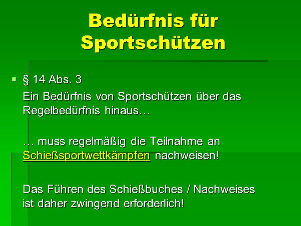 Bedürfnis für Sportschützen § 14 Abs. 3 § 14 Abs. 3 Ein Bedürfnis von Sportschützen über das Regelbedürfnis hinaus… … muss regelmäßig die Teilnahme an