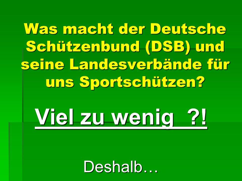 Was macht der Deutsche Schützenbund (DSB) und seine Landesverbände für uns Sportschützen? Viel zu wenig ?! Deshalb…