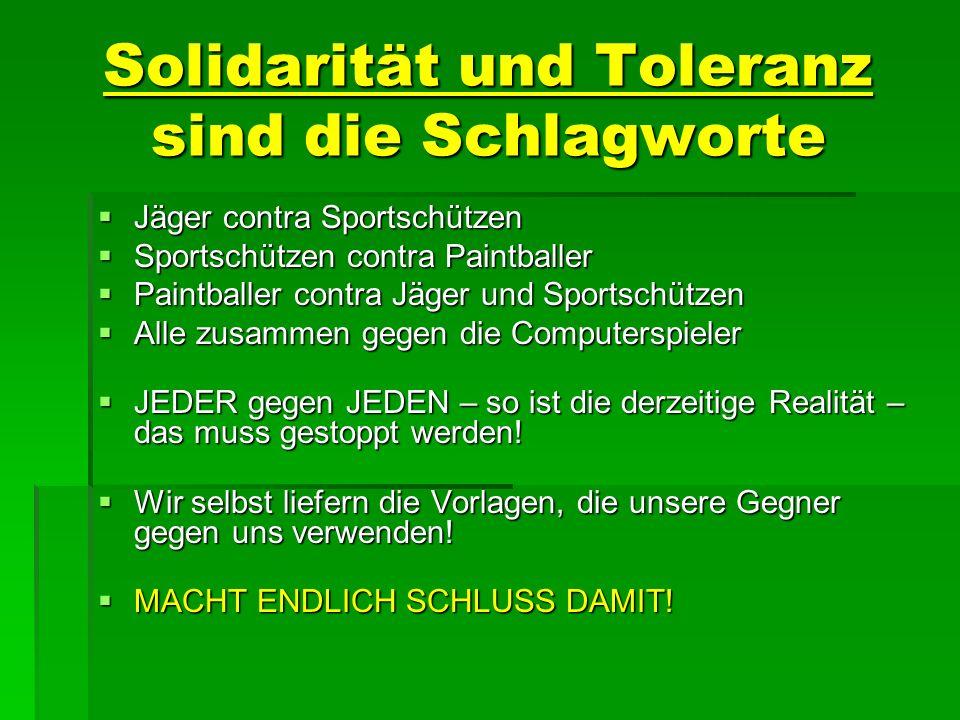 Solidarität und Toleranz sind die Schlagworte Jäger contra Sportschützen Jäger contra Sportschützen Sportschützen contra Paintballer Sportschützen con