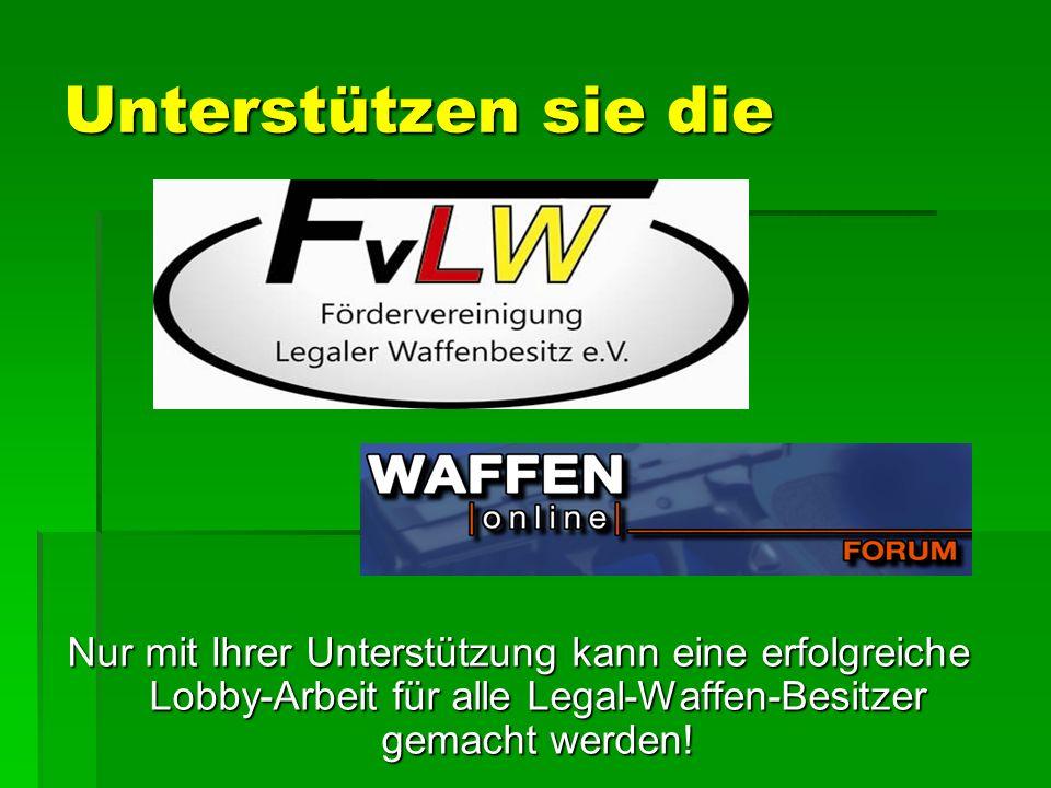 Unterstützen sie die Nur mit Ihrer Unterstützung kann eine erfolgreiche Lobby-Arbeit für alle Legal-Waffen-Besitzer gemacht werden!