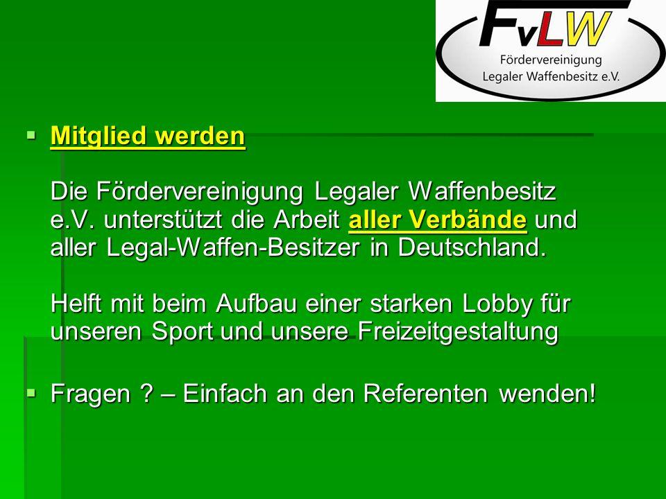 Mitglied werden Die Fördervereinigung Legaler Waffenbesitz e.V. unterstützt die Arbeit aller Verbände und aller Legal-Waffen-Besitzer in Deutschland.