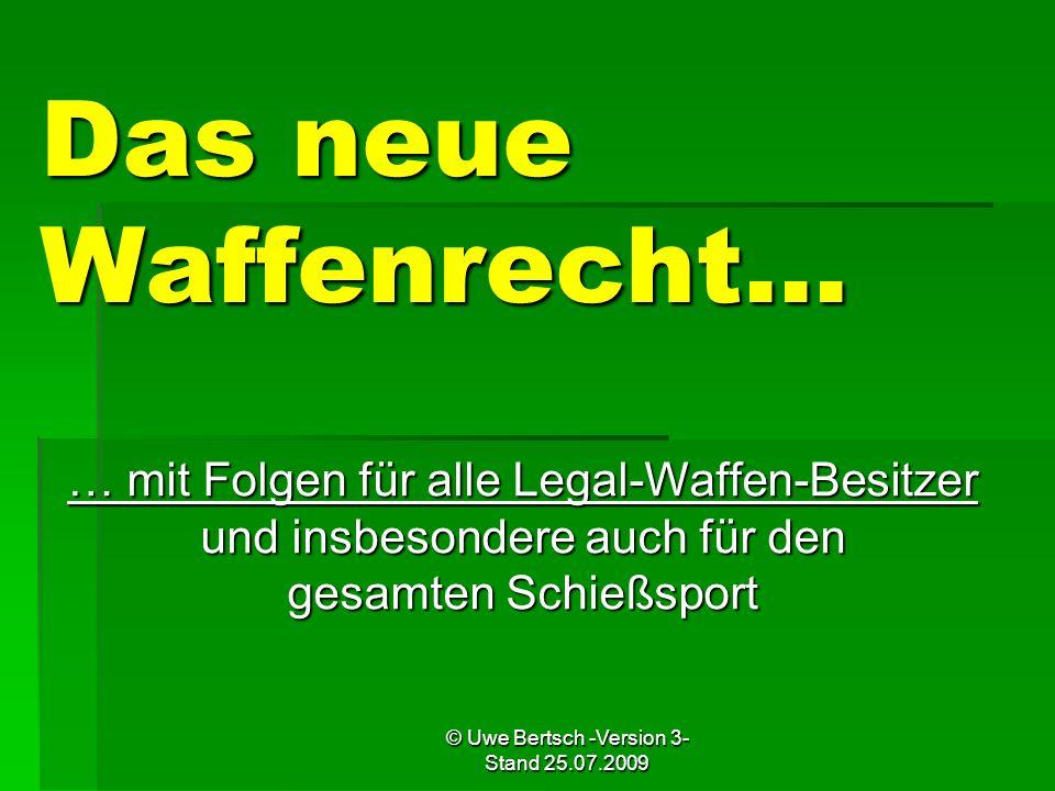 © Uwe Bertsch -Version 3- Stand 25.07.2009 Das neue Waffenrecht… … mit Folgen für alle Legal-Waffen-Besitzer und insbesondere auch für den gesamten Sc