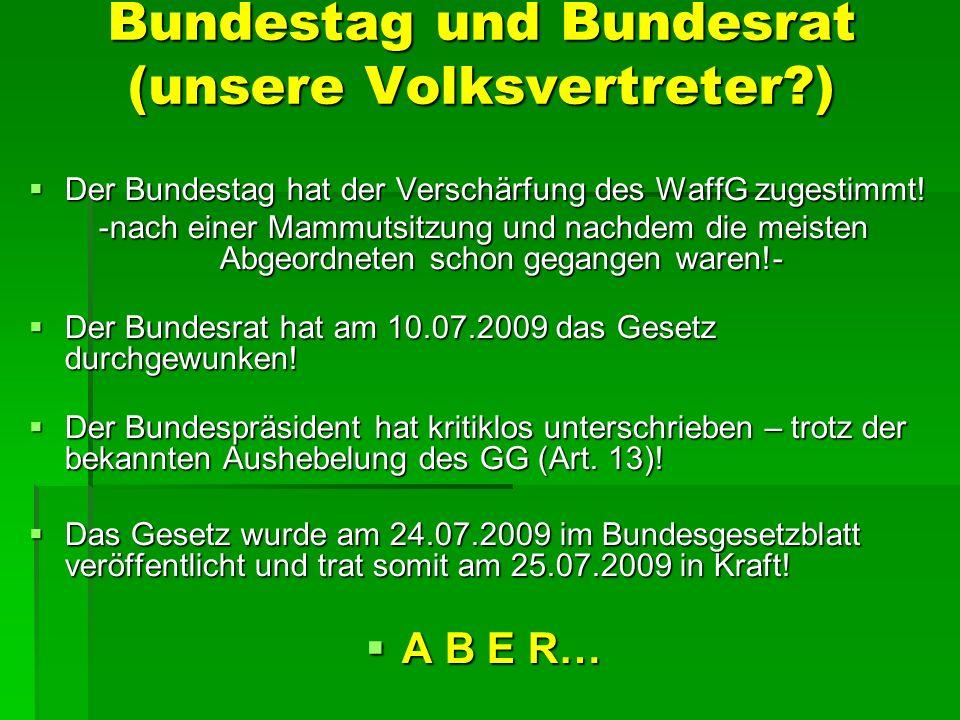 Bundestag und Bundesrat (unsere Volksvertreter?) Der Bundestag hat der Verschärfung des WaffG zugestimmt! Der Bundestag hat der Verschärfung des WaffG