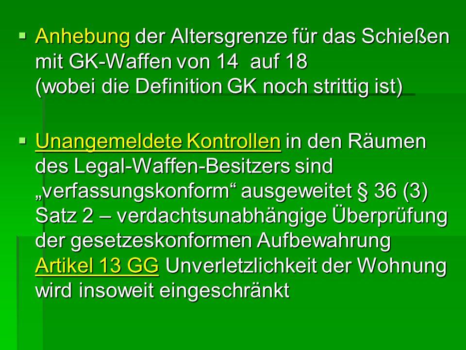Anhebung der Altersgrenze für das Schießen mit GK-Waffen von 14 auf 18 (wobei die Definition GK noch strittig ist) Anhebung der Altersgrenze für das S