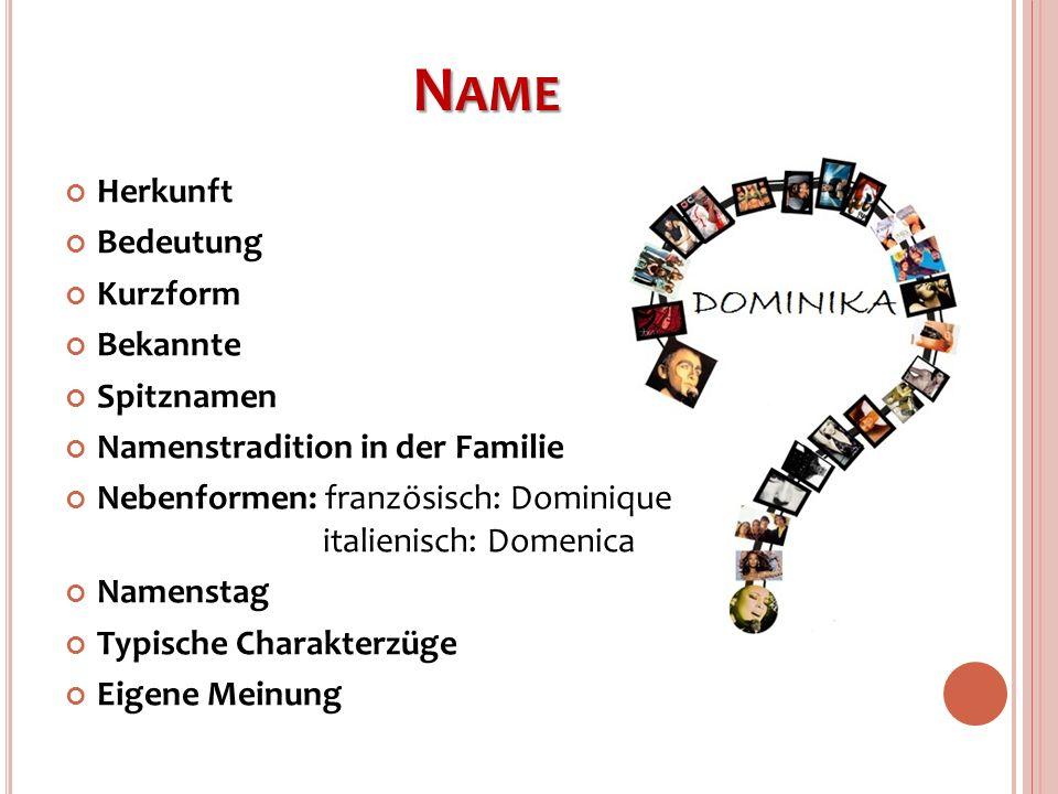 N AME Herkunft Bedeutung Kurzform Bekannte Spitznamen Namenstradition in der Familie Nebenformen: französisch: Dominique italienisch: Domenica Namenst