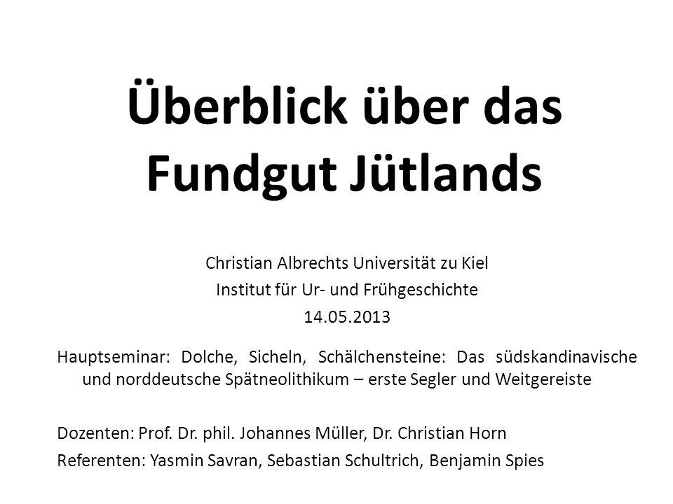 Überblick über das Fundgut Jütlands Christian Albrechts Universität zu Kiel Institut für Ur- und Frühgeschichte 14.05.2013 Hauptseminar: Dolche, Siche