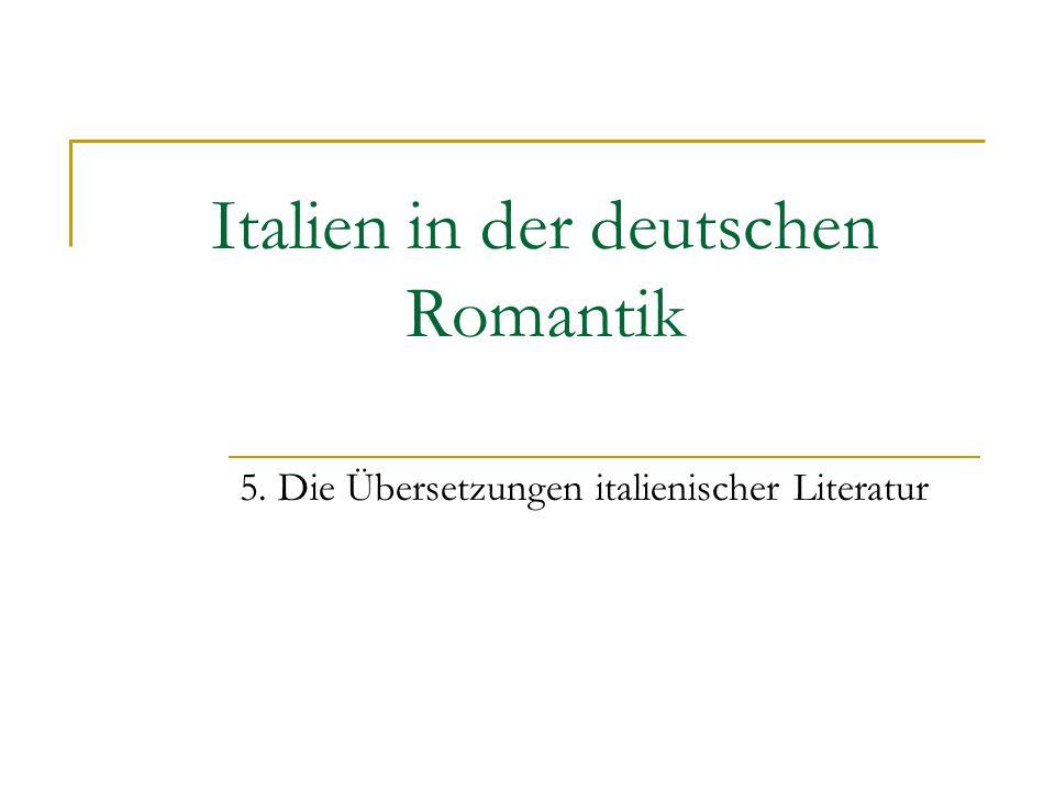 Italien in der deutschen Romantik 5. Die Übersetzungen italienischer Literatur