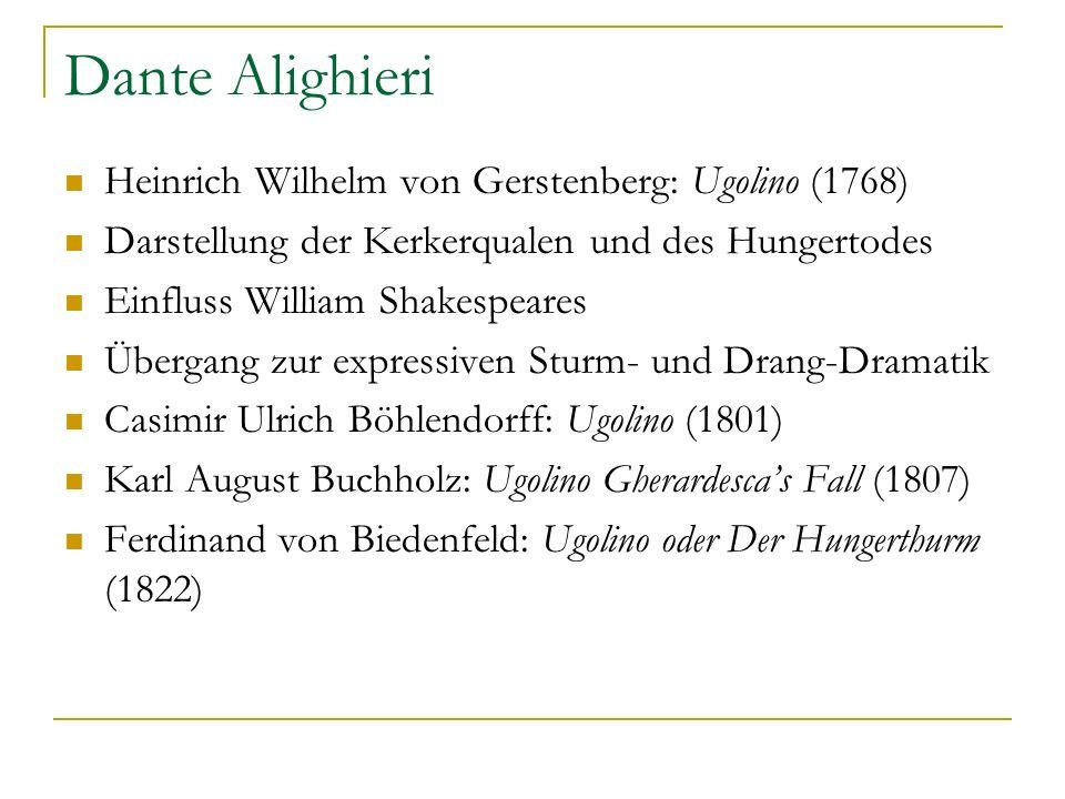 Dante Alighieri Heinrich Wilhelm von Gerstenberg: Ugolino (1768) Darstellung der Kerkerqualen und des Hungertodes Einfluss William Shakespeares Überga