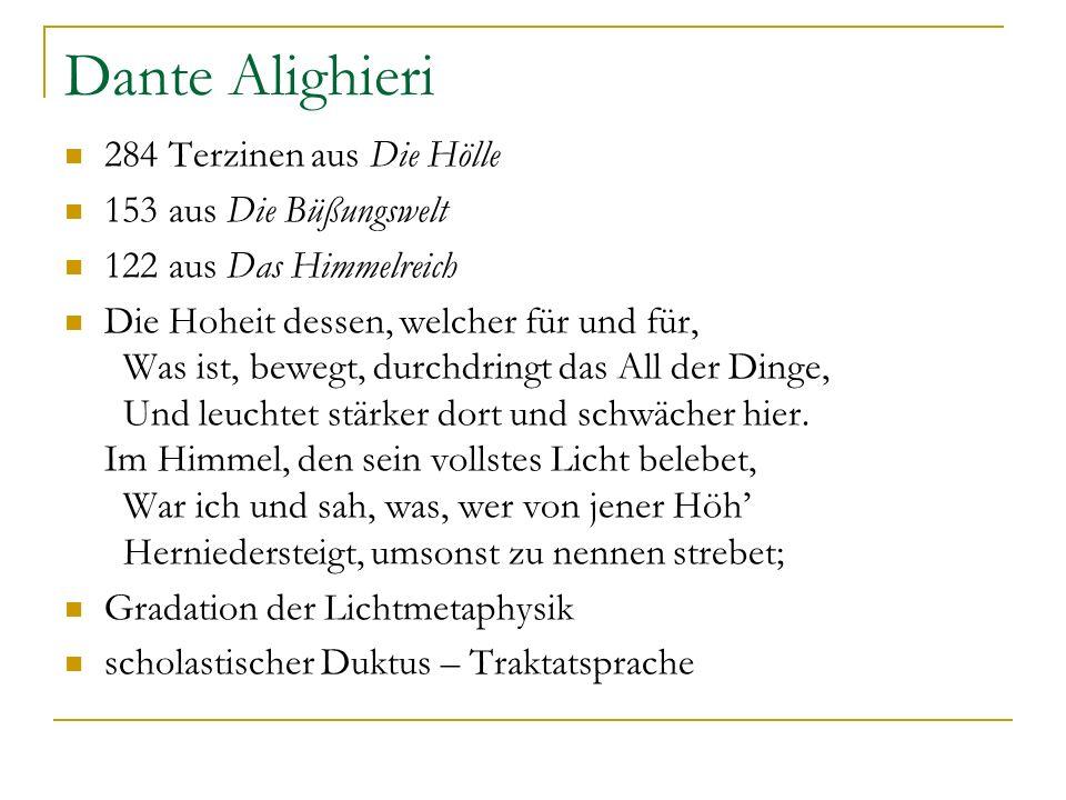 Dante Alighieri 284 Terzinen aus Die Hölle 153 aus Die Büßungswelt 122 aus Das Himmelreich Die Hoheit dessen, welcher für und für, Was ist, bewegt, du