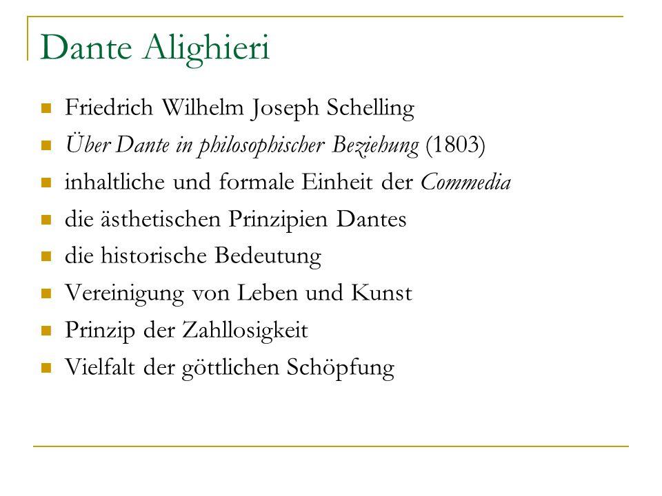 Dante Alighieri Friedrich Wilhelm Joseph Schelling Über Dante in philosophischer Beziehung (1803) inhaltliche und formale Einheit der Commedia die äst