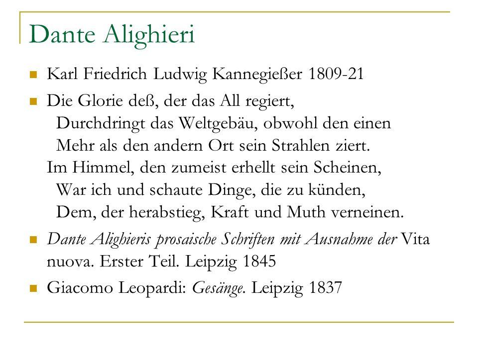 Dante Alighieri Karl Friedrich Ludwig Kannegießer 1809-21 Die Glorie deß, der das All regiert, Durchdringt das Weltgebäu, obwohl den einen Mehr als de