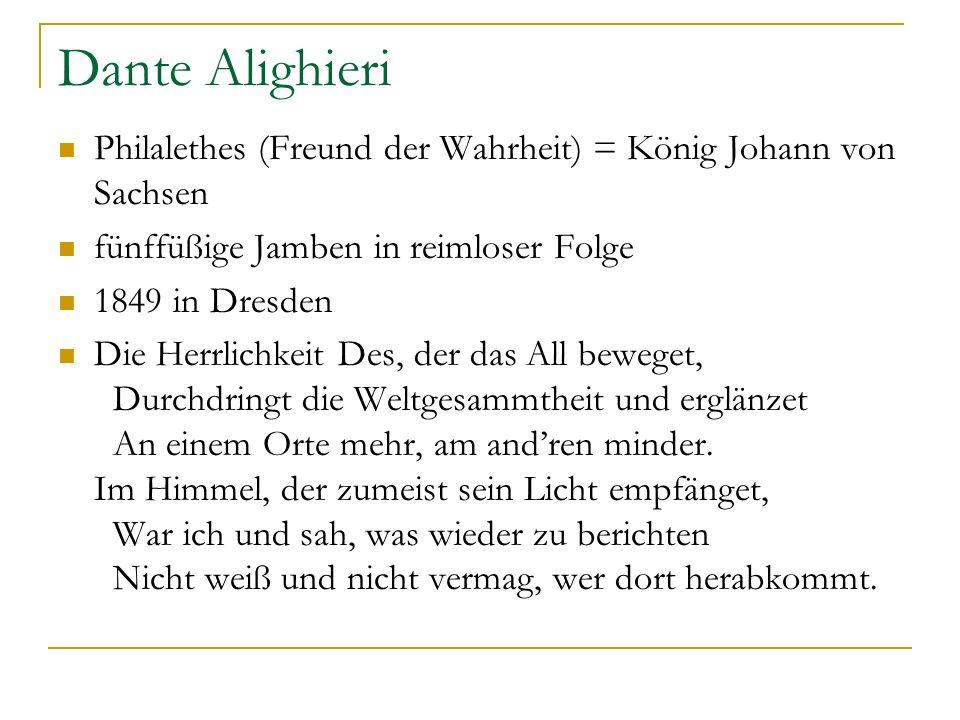 Dante Alighieri Philalethes (Freund der Wahrheit) = König Johann von Sachsen fünffüßige Jamben in reimloser Folge 1849 in Dresden Die Herrlichkeit Des