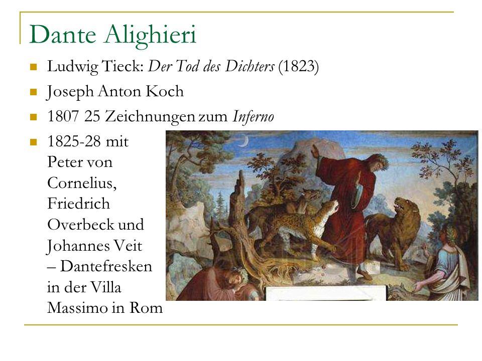 Dante Alighieri Ludwig Tieck: Der Tod des Dichters (1823) Joseph Anton Koch 1807 25 Zeichnungen zum Inferno 1825-28 mit Peter von Cornelius, Friedrich