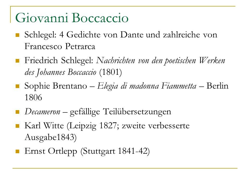 Giovanni Boccaccio Schlegel: 4 Gedichte von Dante und zahlreiche von Francesco Petrarca Friedrich Schlegel: Nachrichten von den poetischen Werken des