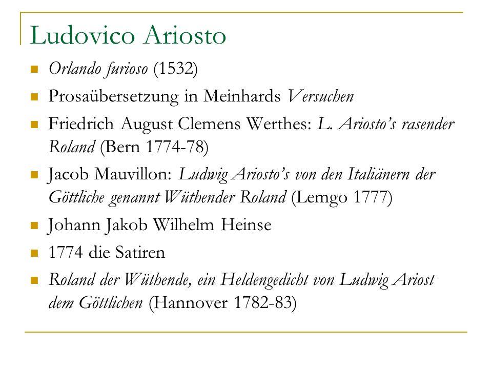Ludovico Ariosto Orlando furioso (1532) Prosaübersetzung in Meinhards Versuchen Friedrich August Clemens Werthes: L. Ariostos rasender Roland (Bern 17