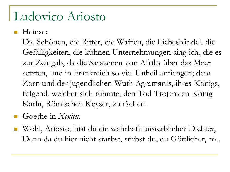 Ludovico Ariosto Heinse: Die Schönen, die Ritter, die Waffen, die Liebeshändel, die Gefälligkeiten, die kühnen Unternehmungen sing ich, die es zur Zei