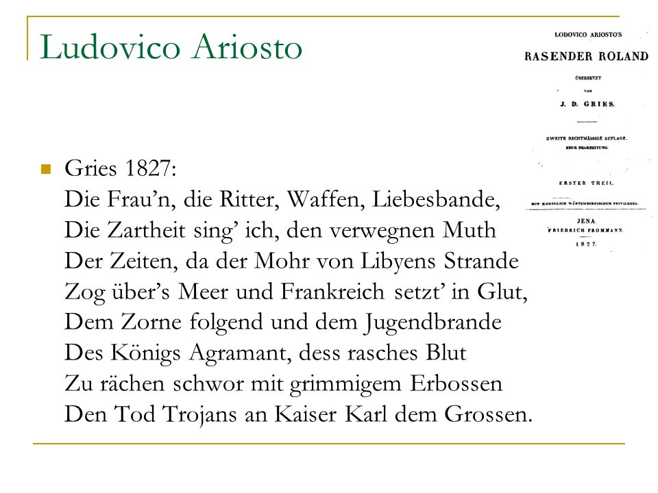 Ludovico Ariosto Gries 1827: Die Fraun, die Ritter, Waffen, Liebesbande, Die Zartheit sing ich, den verwegnen Muth Der Zeiten, da der Mohr von Libyens