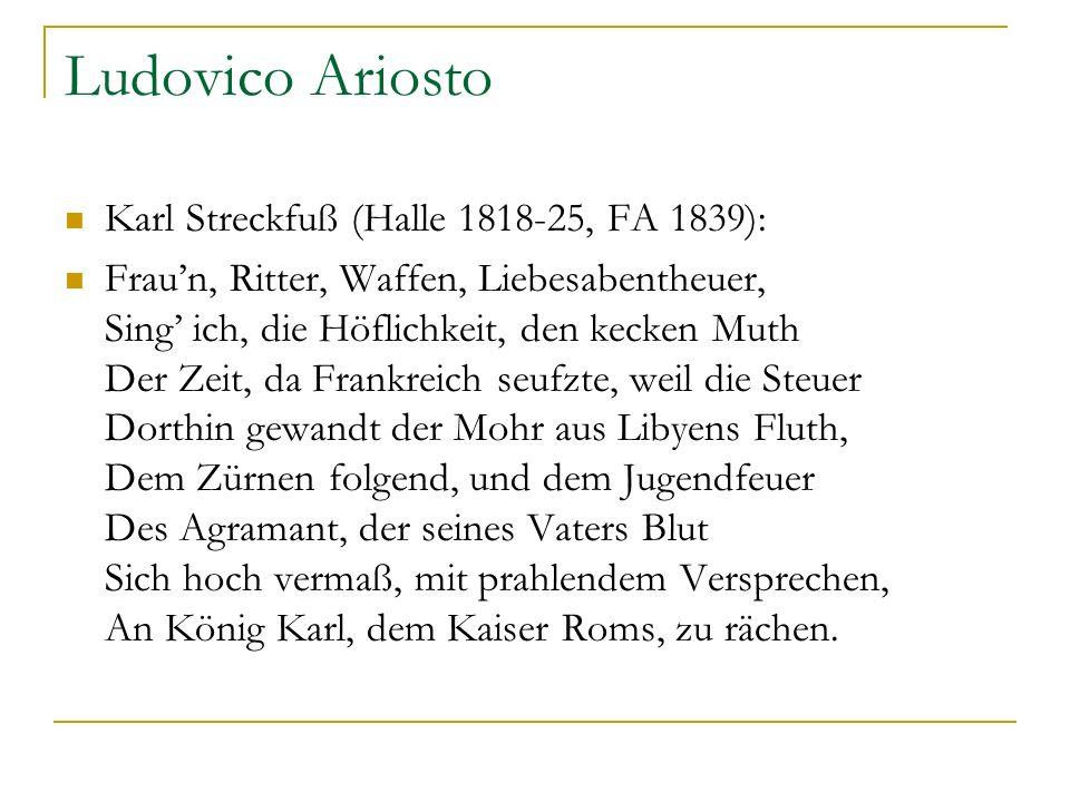 Ludovico Ariosto Karl Streckfuß (Halle 1818-25, FA 1839): Fraun, Ritter, Waffen, Liebesabentheuer, Sing ich, die Höflichkeit, den kecken Muth Der Zeit