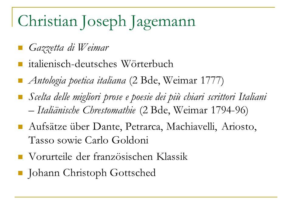 Christian Joseph Jagemann Gazzetta di Weimar italienisch-deutsches Wörterbuch Antologia poetica italiana (2 Bde, Weimar 1777) Scelta delle migliori pr