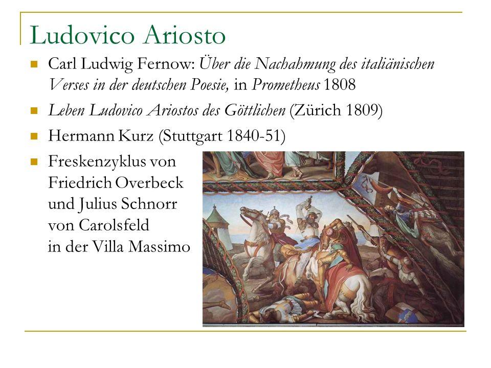Ludovico Ariosto Carl Ludwig Fernow: Über die Nachahmung des italiänischen Verses in der deutschen Poesie, in Prometheus 1808 Leben Ludovico Ariostos