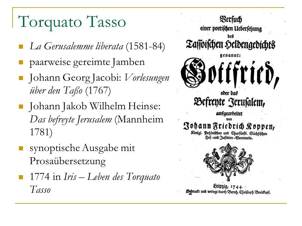 Torquato Tasso La Gerusalemme liberata (1581-84) paarweise gereimte Jamben Johann Georg Jacobi: Vorlesungen über den Taßo (1767) Johann Jakob Wilhelm