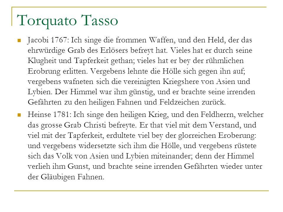 Torquato Tasso Jacobi 1767: Ich singe die frommen Waffen, und den Held, der das ehrwürdige Grab des Erlösers befreyt hat. Vieles hat er durch seine Kl